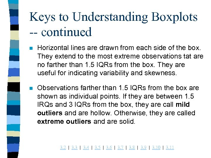 Keys to Understanding Boxplots -- continued n Horizontal lines are drawn from each side
