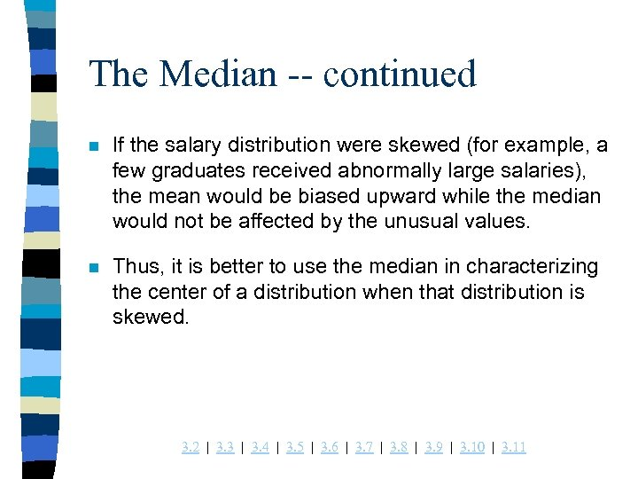 The Median -- continued n If the salary distribution were skewed (for example, a