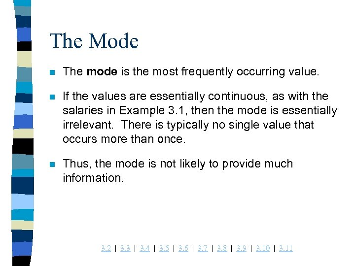 The Mode n The mode is the most frequently occurring value. n If the