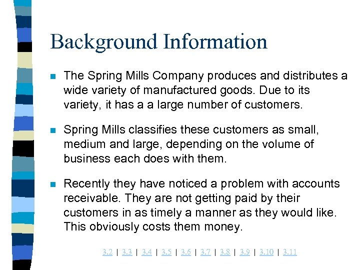Background Information n The Spring Mills Company produces and distributes a wide variety of