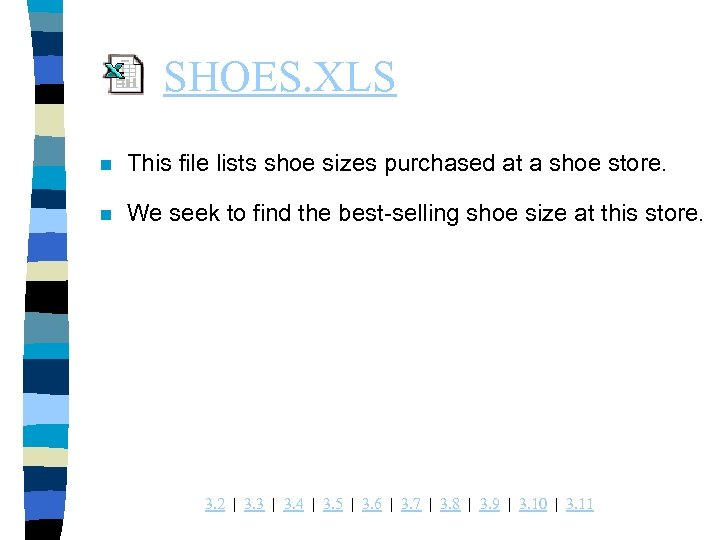 SHOES. XLS n This file lists shoe sizes purchased at a shoe store. n