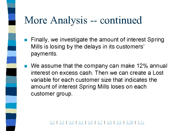 More Analysis -- continued n Finally, we investigate the amount of interest Spring Mills