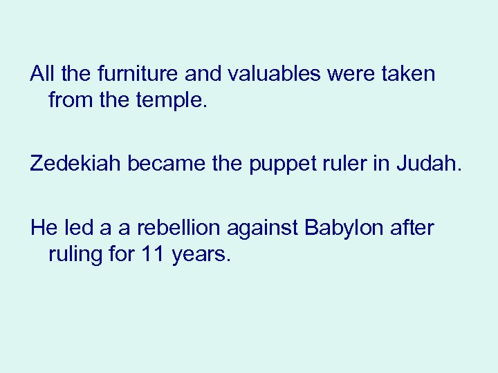All the furniture and valuables were taken from the temple. Zedekiah became the puppet