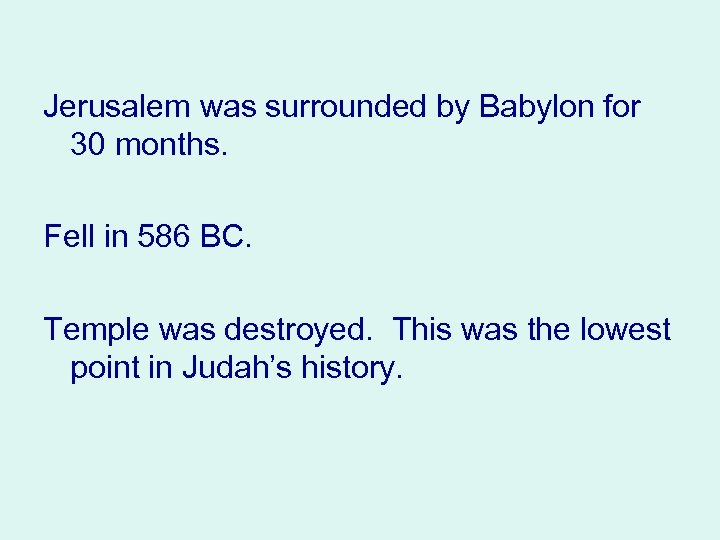 Jerusalem was surrounded by Babylon for 30 months. Fell in 586 BC. Temple was