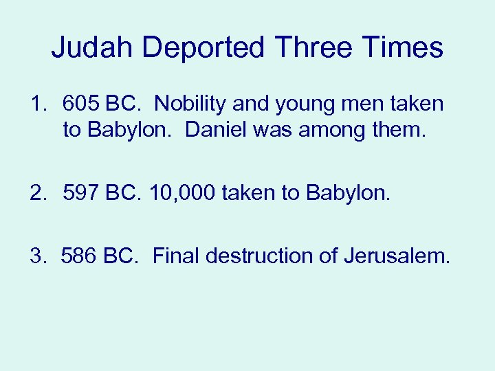Judah Deported Three Times 1. 605 BC. Nobility and young men taken to Babylon.