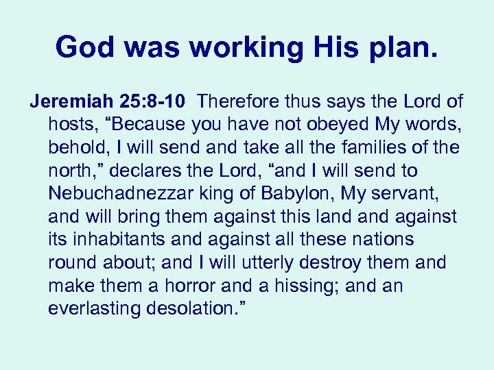 God was working His plan. Jeremiah 25: 8 10 Therefore thus says the Lord