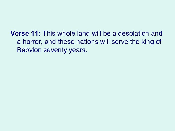 Verse 11: This whole land will be a desolation and a horror, and these