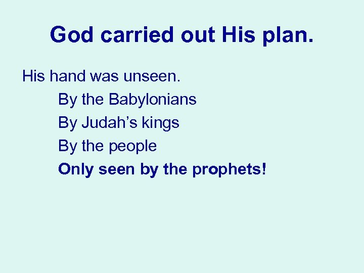 God carried out His plan. His hand was unseen. By the Babylonians By Judah's