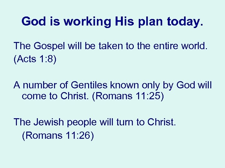 God is working His plan today. The Gospel will be taken to the entire