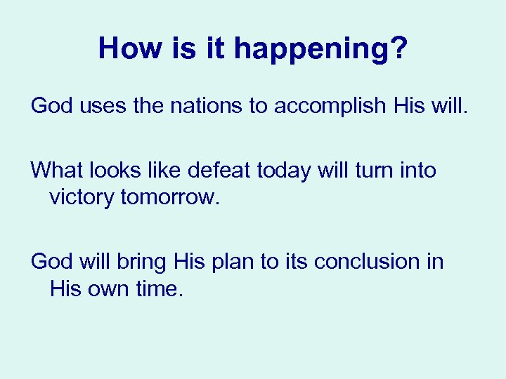 How is it happening? God uses the nations to accomplish His will. What looks