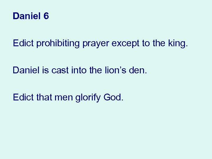 Daniel 6 Edict prohibiting prayer except to the king. Daniel is cast into the