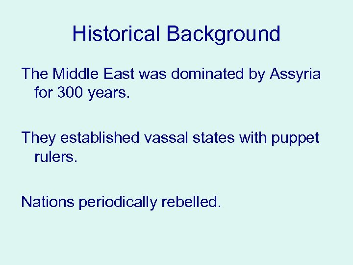 Historical Background The Middle East was dominated by Assyria for 300 years. They established