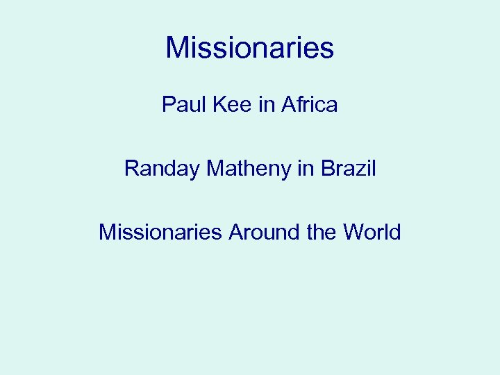 Missionaries Paul Kee in Africa Randay Matheny in Brazil Missionaries Around the World