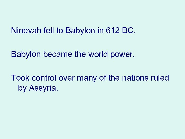 Ninevah fell to Babylon in 612 BC. Babylon became the world power. Took control