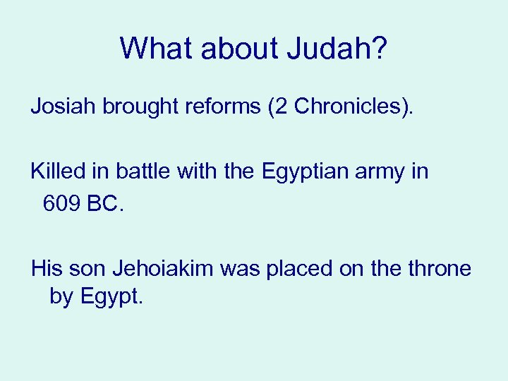 What about Judah? Josiah brought reforms (2 Chronicles). Killed in battle with the Egyptian