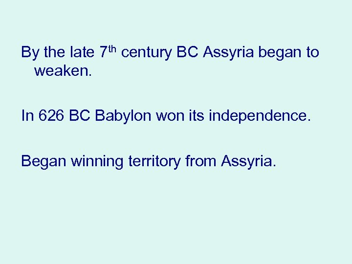 By the late 7 th century BC Assyria began to weaken. In 626 BC