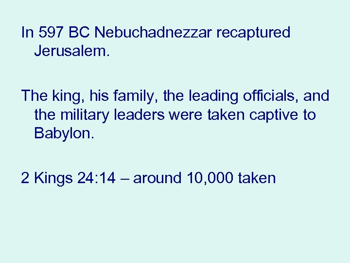 In 597 BC Nebuchadnezzar recaptured Jerusalem. The king, his family, the leading officials, and