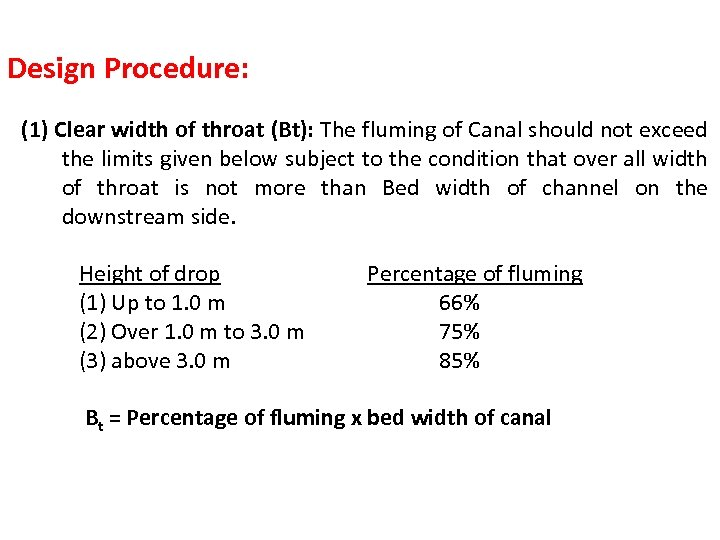Design Procedure: (1) Clear width of throat (Bt): The fluming of Canal should not