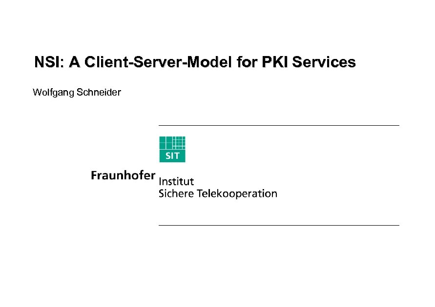 NSI: A Client-Server-Model for PKI Services Wolfgang Schneider