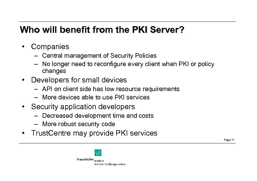 Who will benefit from the PKI Server? • Companies – Central management of Security