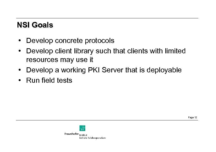 NSI Goals • Develop concrete protocols • Develop client library such that clients with