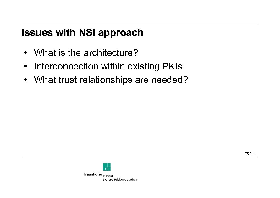 Issues with NSI approach • What is the architecture? • Interconnection within existing PKIs