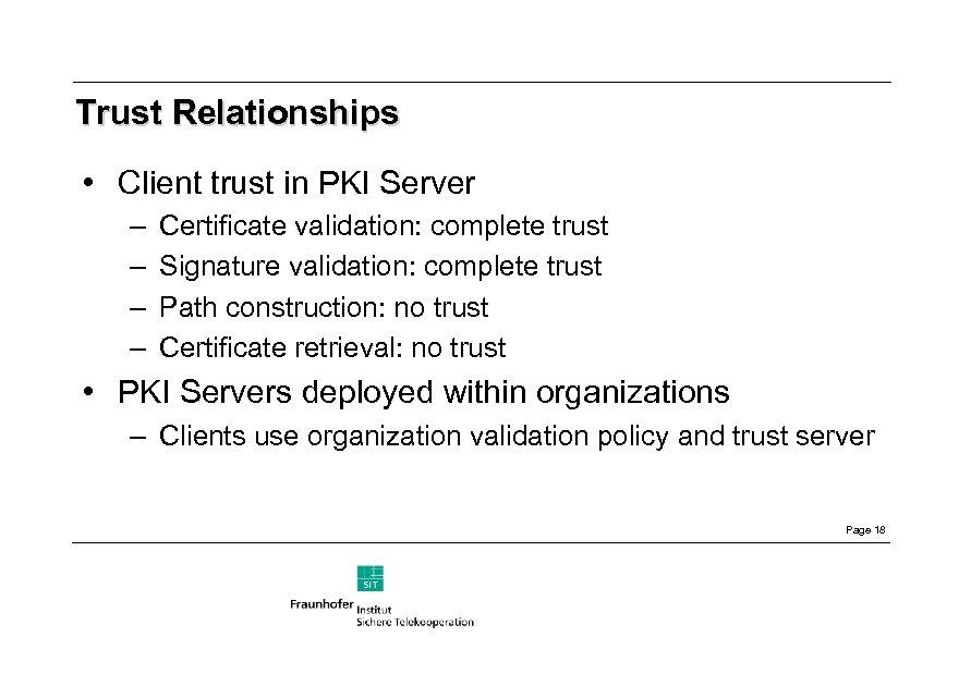 Trust Relationships • Client trust in PKI Server – – Certificate validation: complete trust