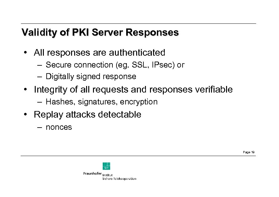 Validity of PKI Server Responses • All responses are authenticated – Secure connection (eg.