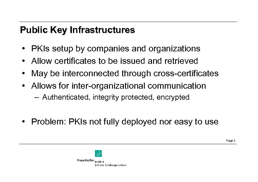Public Key Infrastructures • • PKIs setup by companies and organizations Allow certificates to