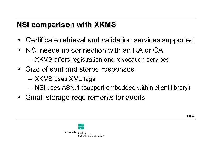 NSI comparison with XKMS • Certificate retrieval and validation services supported • NSI needs