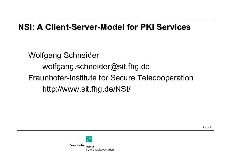 NSI: A Client-Server-Model for PKI Services Wolfgang Schneider wolfgang. schneider@sit. fhg. de Fraunhofer-Institute for