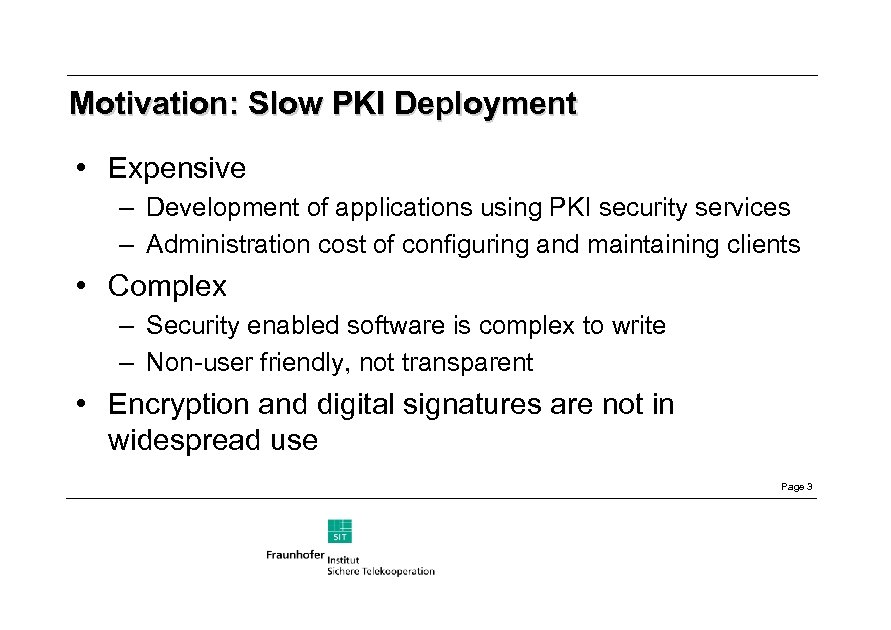 Motivation: Slow PKI Deployment • Expensive – Development of applications using PKI security services