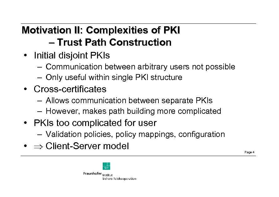 Motivation II: Complexities of PKI – Trust Path Construction • Initial disjoint PKIs –