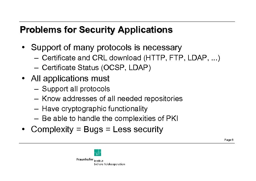 Problems for Security Applications • Support of many protocols is necessary – Certificate and