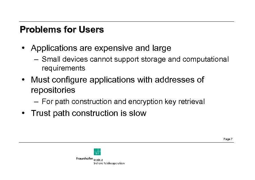 Problems for Users • Applications are expensive and large – Small devices cannot support