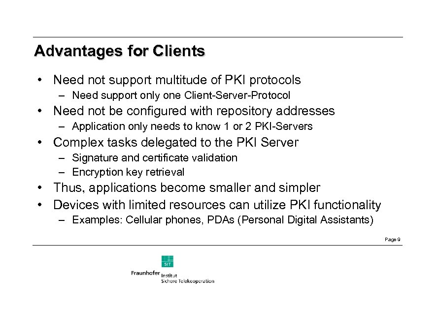 Advantages for Clients • Need not support multitude of PKI protocols – Need support
