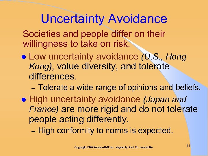 Uncertainty Avoidance Societies and people differ on their willingness to take on risk. l