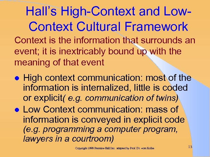 Hall's High-Context and Low. Context Cultural Framework Context is the information that surrounds an