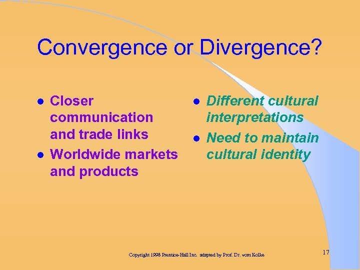 Convergence or Divergence? l l Closer communication and trade links Worldwide markets and products