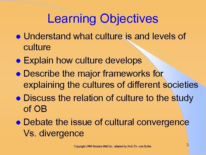 Learning Objectives Understand what culture is and levels of culture l Explain how culture