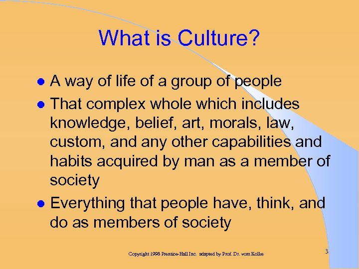 What is Culture? A way of life of a group of people l That