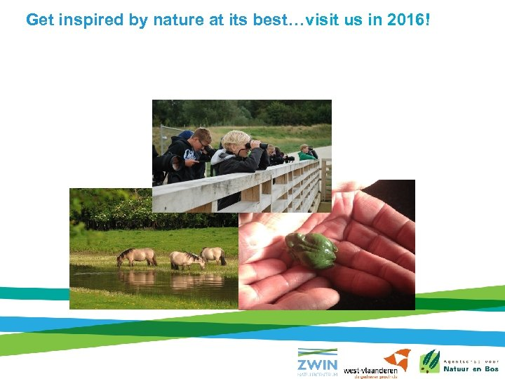 Get inspired by nature at its best…visit us in 2016!
