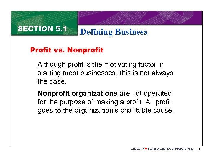 SECTION 5. 1 Defining Business Profit vs. Nonprofit Although profit is the motivating factor