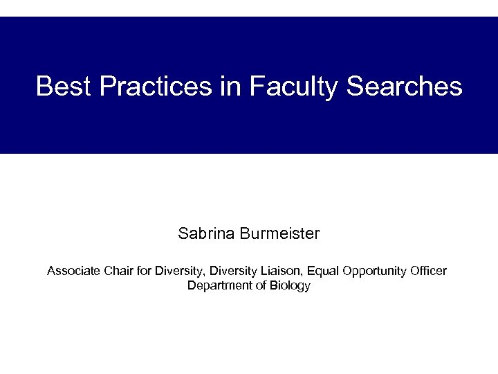 Best Practices in Faculty Searches Sabrina Burmeister Associate Chair for Diversity, Diversity Liaison, Equal