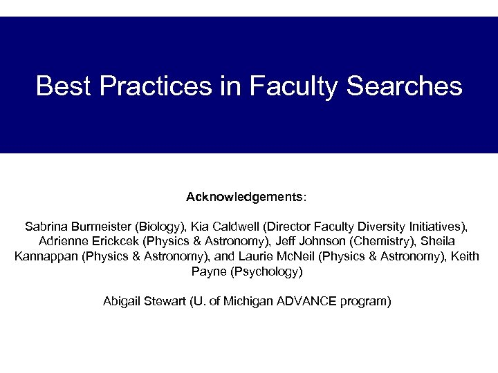 Best Practices in Faculty Searches Acknowledgements: Sabrina Burmeister (Biology), Kia Caldwell (Director Faculty Diversity
