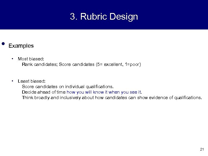 3. Rubric Design • Examples • Most biased: Rank candidates; Score candidates (5= excellent,