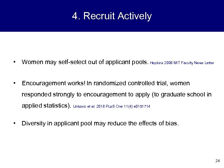 4. Recruit Actively • Women may self-select out of applicant pools. Hopkins 2006 MIT