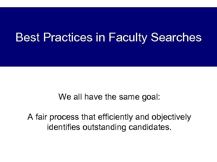 Best Practices in Faculty Searches We all have the same goal: A fair process