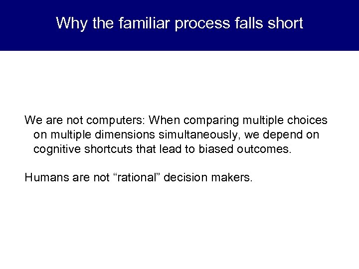 Why the familiar process falls short We are not computers: When comparing multiple choices