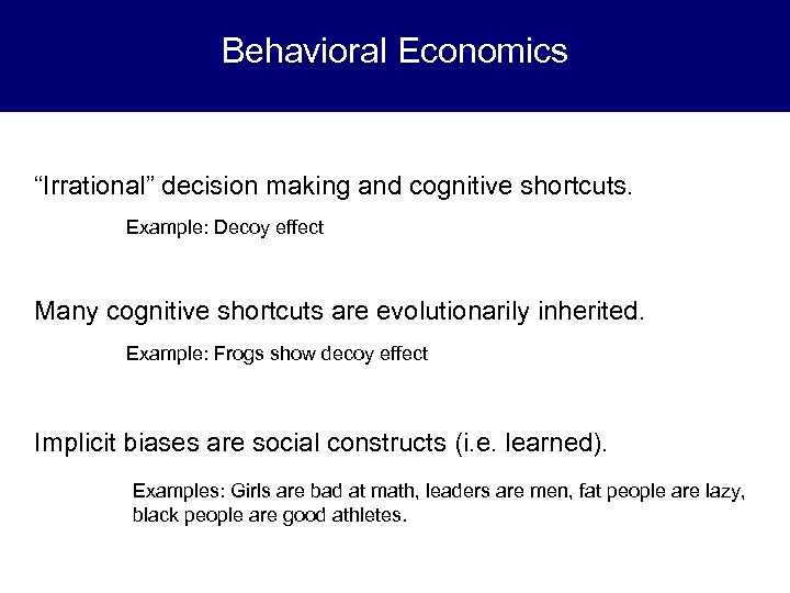 "Behavioral Economics ""Irrational"" decision making and cognitive shortcuts. Example: Decoy effect Many cognitive shortcuts"
